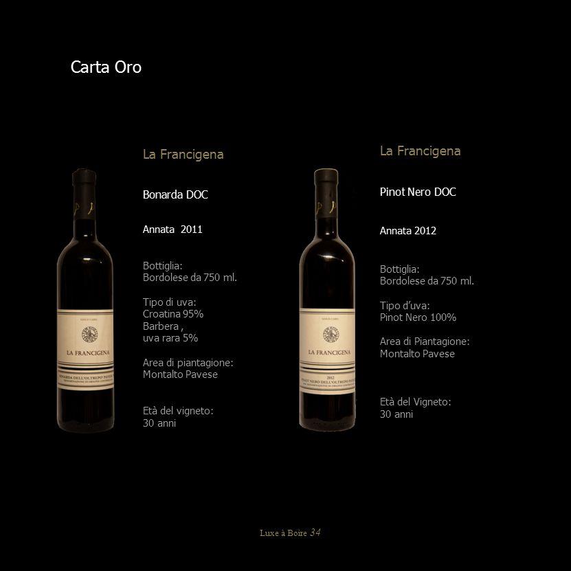 Carta Oro La Francigena Bonarda DOC Annata 2011 Bottiglia: Bordolese da 750 ml. Tipo di uva: Croatina 95% Barbera, uva rara 5% Area di piantagione: Mo