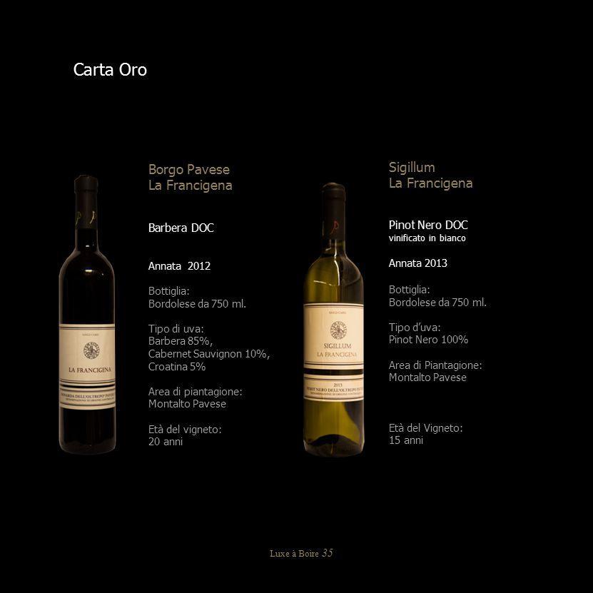 Carta Oro Borgo Pavese La Francigena Barbera DOC Annata 2012 Bottiglia: Bordolese da 750 ml. Tipo di uva: Barbera 85%, Cabernet Sauvignon 10%, Croatin