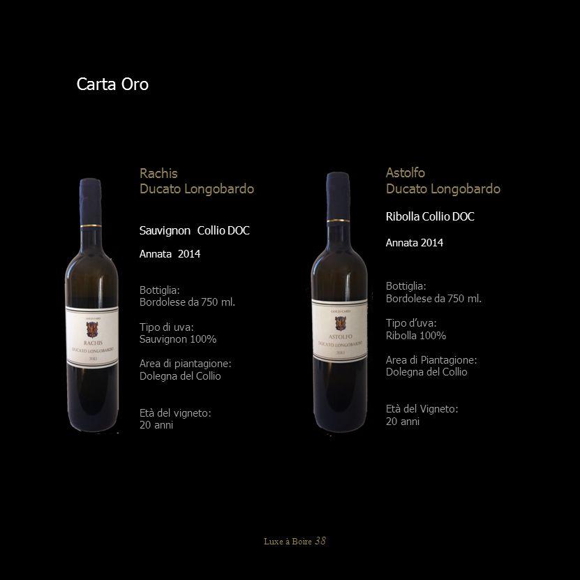 Carta Oro Rachis Ducato Longobardo Sauvignon Collio DOC Annata 2014 Bottiglia: Bordolese da 750 ml. Tipo di uva: Sauvignon 100% Area di piantagione: D