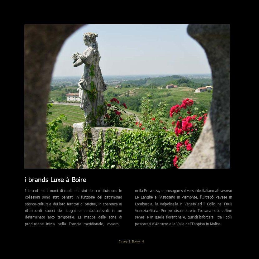 Luxe à Boire 4 i brands Luxe à Boire nella Provenza, e prosegue sul versante italiano attraverso Le Langhe e l'Astigiano in Piemonte, l'Oltrepò Pavese