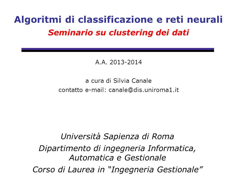 Algoritmi di classificazione e reti neurali Seminario su clustering dei dati Università Sapienza di Roma Dipartimento di ingegneria Informatica, Autom