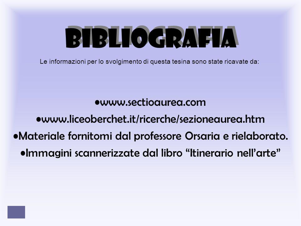 BIBLIOGRAFIA www.sectioaurea.com www.liceoberchet.it/ricerche/sezioneaurea.htm Materiale fornitomi dal professore Orsaria e rielaborato.
