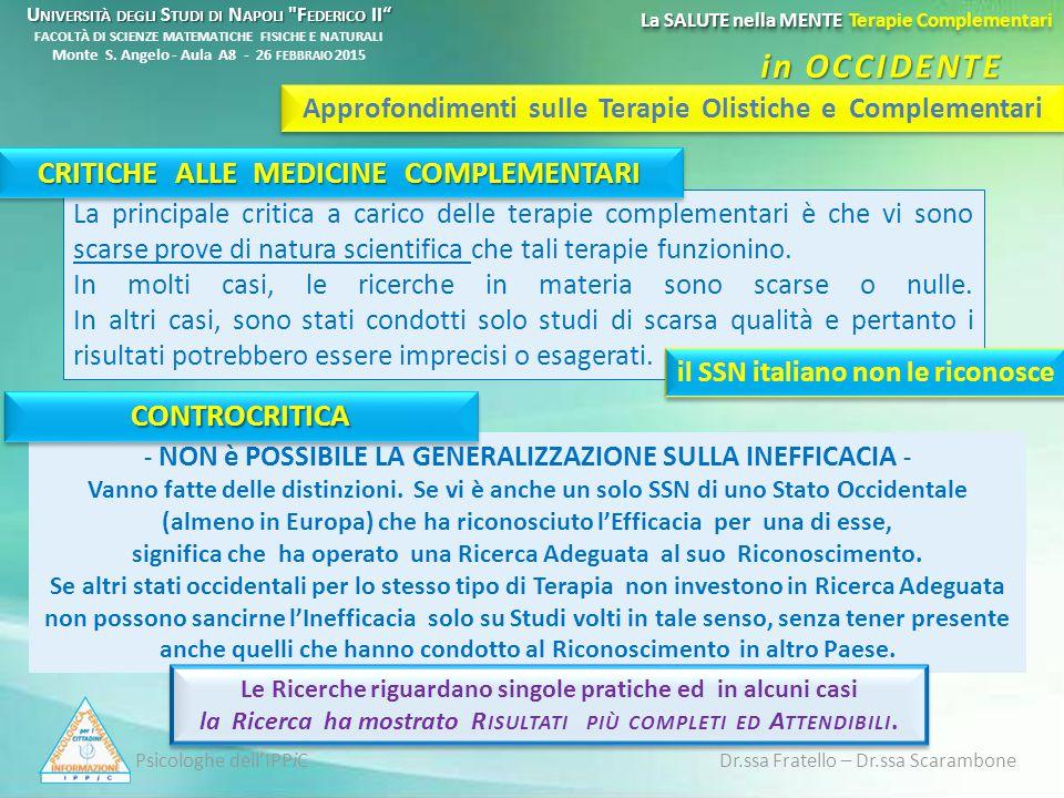 Psicologhe dell'IPPiC Dr.ssa Fratello – Dr.ssa Scarambone La principale critica a carico delle terapie complementari è che vi sono scarse prove di natura scientifica che tali terapie funzionino.