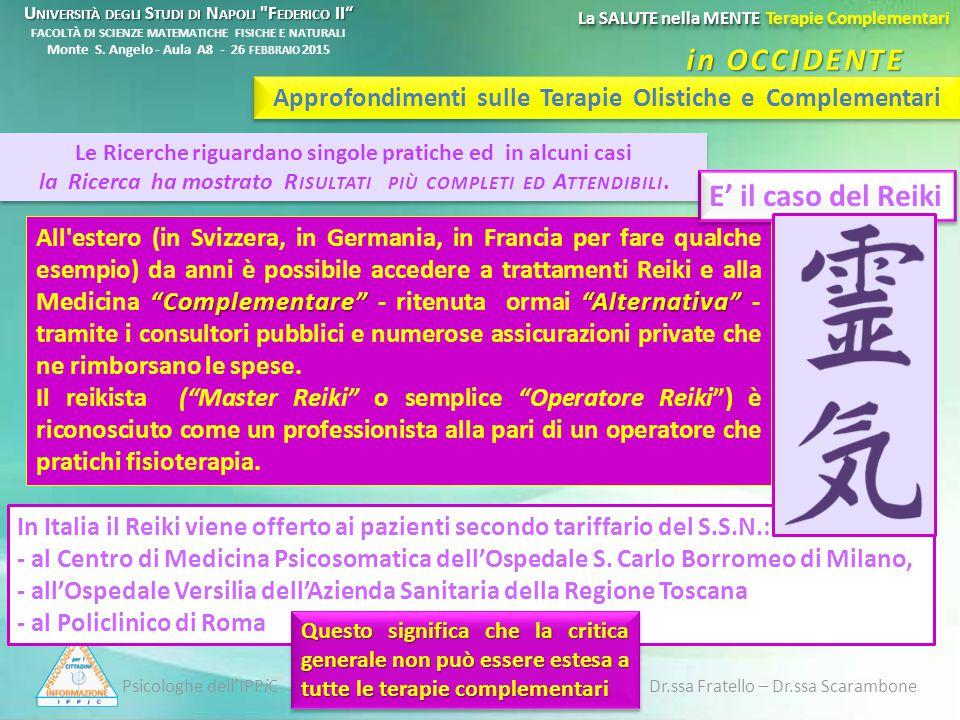 Psicologhe dell'IPPiC Dr.ssa Fratello – Dr.ssa Scarambone La SALUTE nella MENTE Terapie Complementari U NIVERSITÀ DEGLI S TUDI DI N APOLI F EDERICO II U NIVERSITÀ DEGLI S TUDI DI N APOLI F EDERICO II FACOLTÀ DI SCIENZE MATEMATICHE FISICHE E NATURALI Monte S.