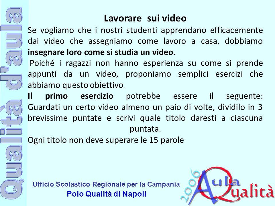 Ufficio Scolastico Regionale per la Campania Polo Qualità di Napoli Lavorare sui video Se vogliamo che i nostri studenti apprendano efficacemente dai