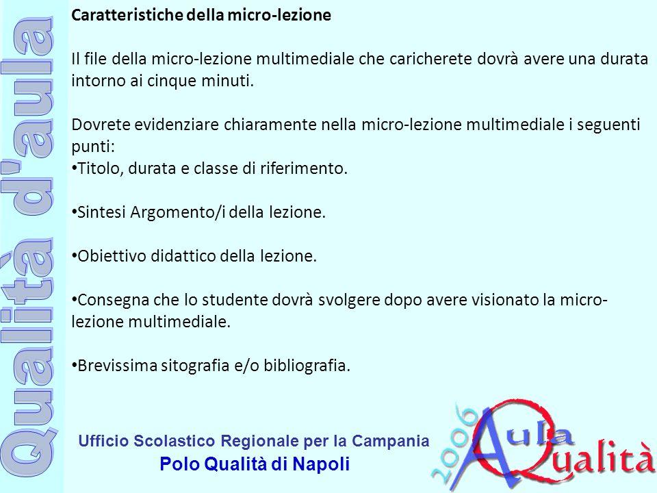 Ufficio Scolastico Regionale per la Campania Polo Qualità di Napoli Caratteristiche della micro-lezione Il file della micro-lezione multimediale che c