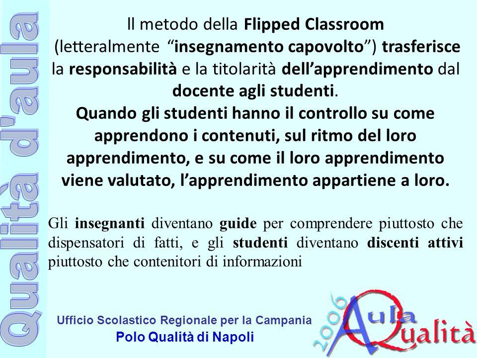 Ufficio Scolastico Regionale per la Campania Polo Qualità di Napoli Nella flipped classroom la rivoluzione non è tanto nel metodo di insegnamento, ma nel diverso modo di proporre i contenuti agli studenti e di articolare i tempi di apprendimento.