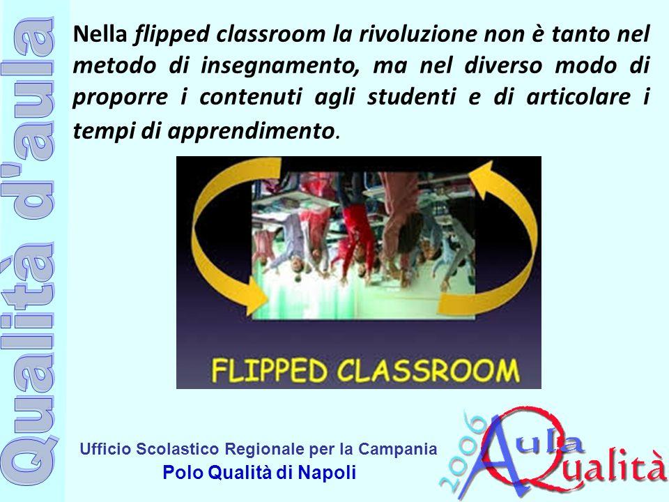 Ufficio Scolastico Regionale per la Campania Polo Qualità di Napoli Nella flipped classroom la rivoluzione non è tanto nel metodo di insegnamento, ma