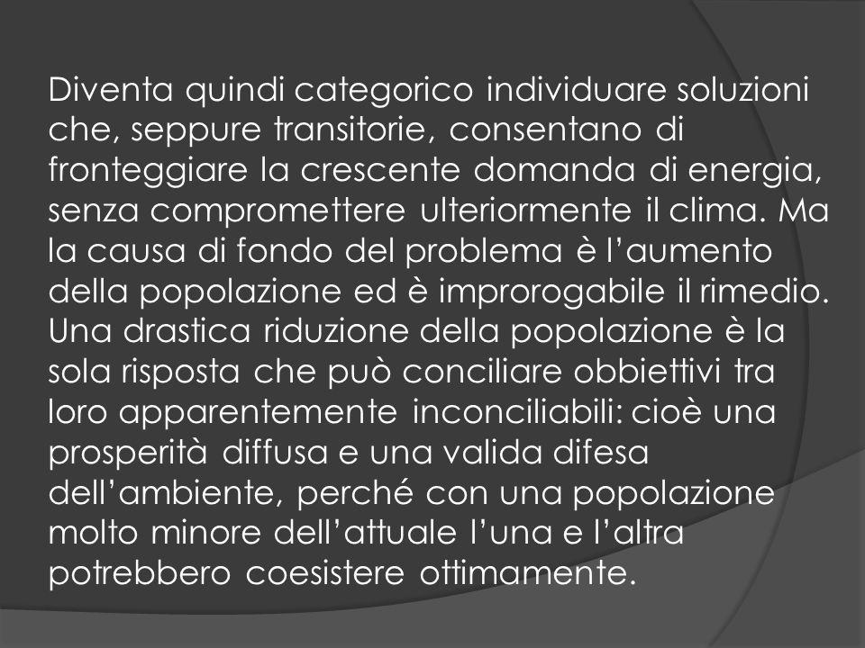 Diventa quindi categorico individuare soluzioni che, seppure transitorie, consentano di fronteggiare la crescente domanda di energia, senza compromettere ulteriormente il clima.