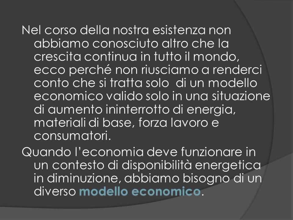 Nel corso della nostra esistenza non abbiamo conosciuto altro che la crescita continua in tutto il mondo, ecco perché non riusciamo a renderci conto che si tratta solo di un modello economico valido solo in una situazione di aumento ininterrotto di energia, materiali di base, forza lavoro e consumatori.