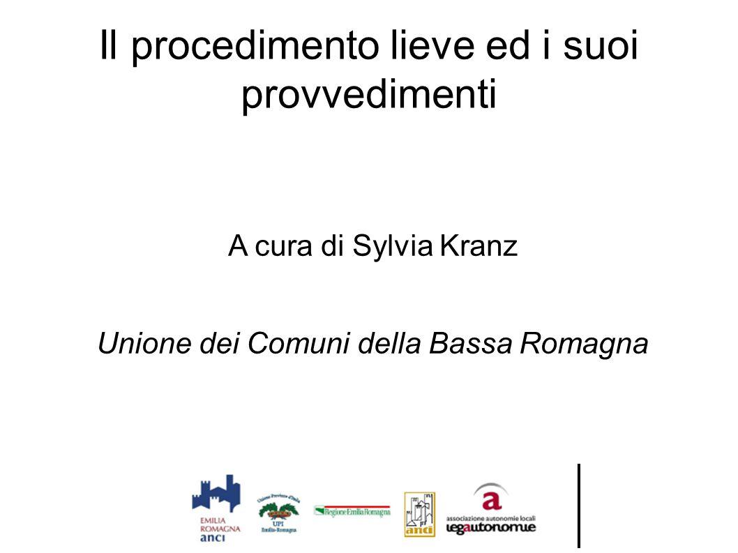 Il procedimento lieve ed i suoi provvedimenti A cura di Sylvia Kranz Unione dei Comuni della Bassa Romagna
