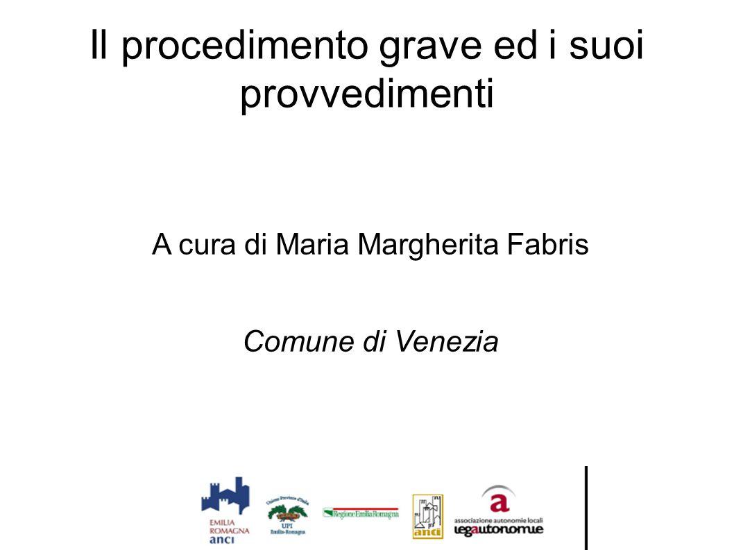 Il procedimento grave ed i suoi provvedimenti A cura di Maria Margherita Fabris Comune di Venezia