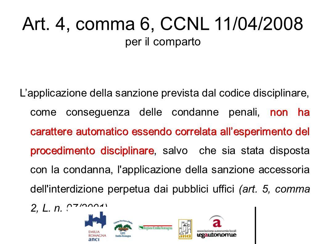 Art. 4, comma 6, CCNL 11/04/2008 per il comparto non ha carattere automatico essendo correlata all'esperimento del procedimento disciplinare L'applica