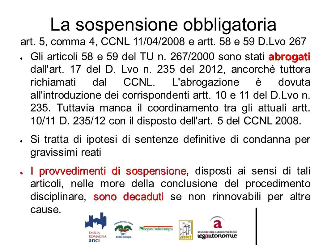 La sospensione obbligatoria art. 5, comma 4, CCNL 11/04/2008 e artt. 58 e 59 D.Lvo 267 abrogati ● Gli articoli 58 e 59 del TU n. 267/2000 sono stati a