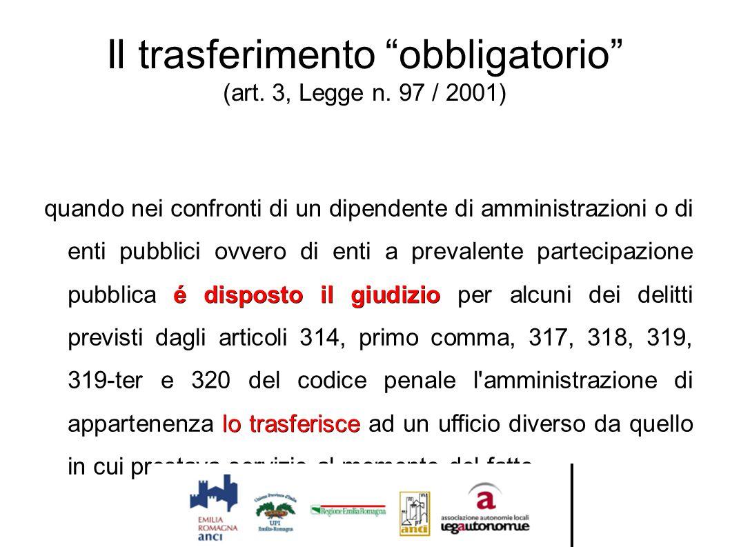 """Il trasferimento """"obbligatorio"""" (art. 3, Legge n. 97 / 2001) é disposto il giudizio lo trasferisce quando nei confronti di un dipendente di amministra"""