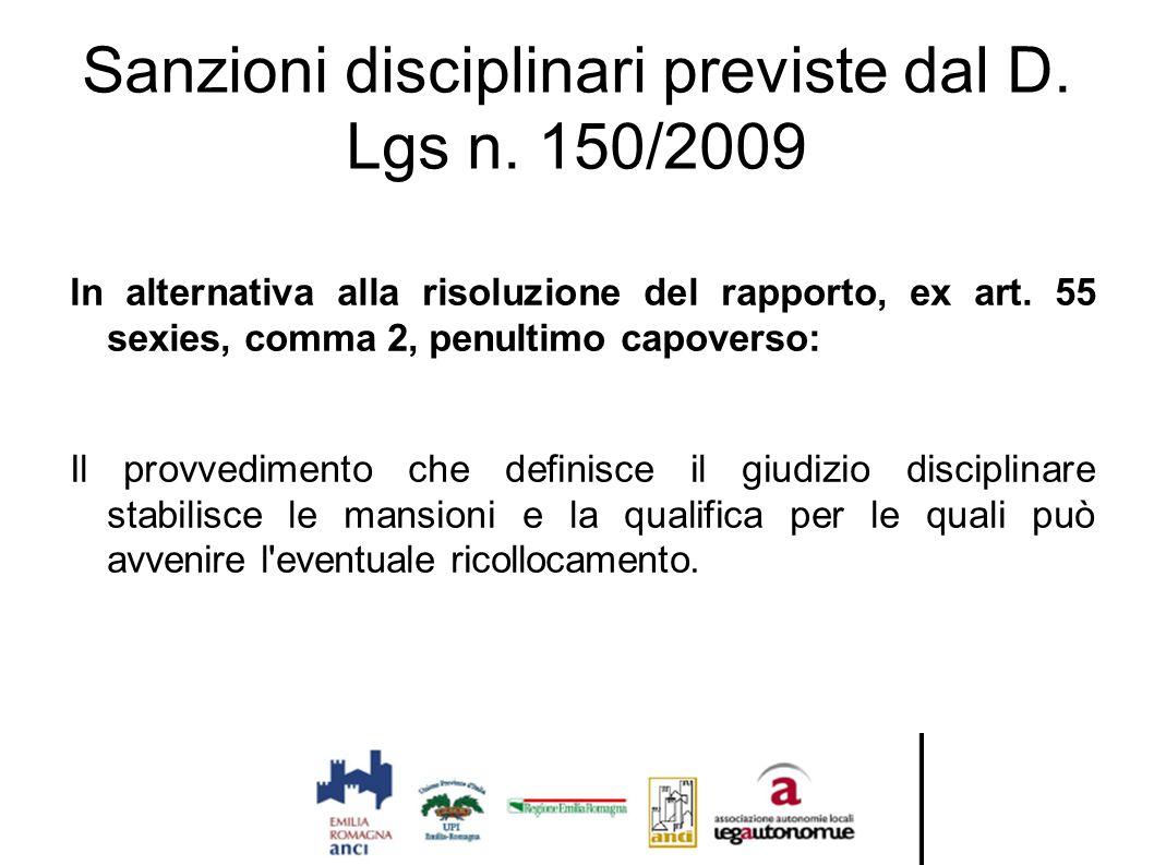Sanzioni disciplinari previste dal D. Lgs n. 150/2009 In alternativa alla risoluzione del rapporto, ex art. 55 sexies, comma 2, penultimo capoverso: I