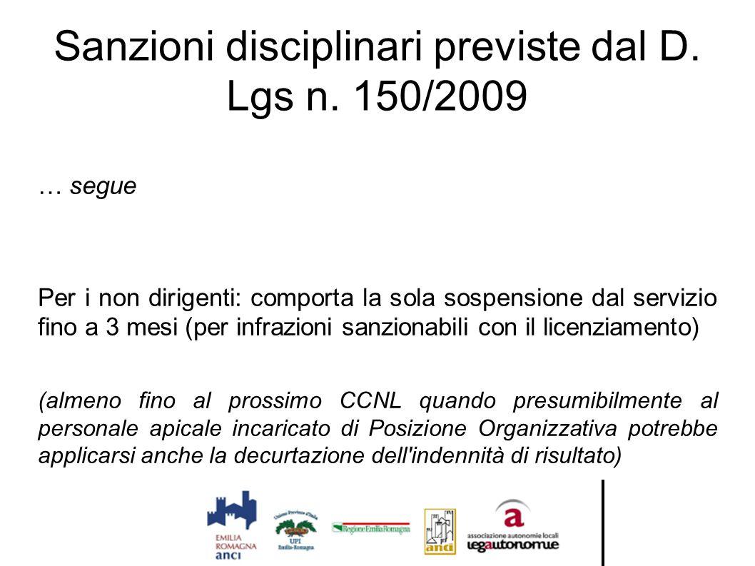 Sanzioni disciplinari previste dal D. Lgs n. 150/2009 … segue Per i non dirigenti: comporta la sola sospensione dal servizio fino a 3 mesi (per infraz