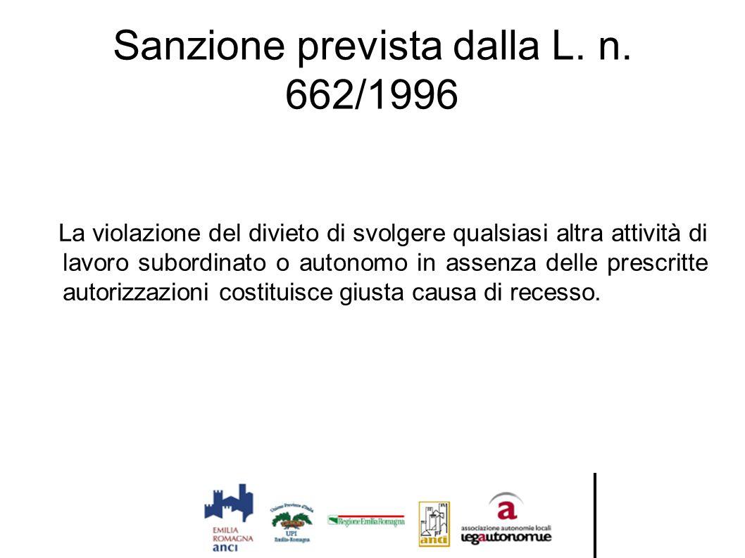 Sanzione prevista dalla L. n. 662/1996 La violazione del divieto di svolgere qualsiasi altra attività di lavoro subordinato o autonomo in assenza dell