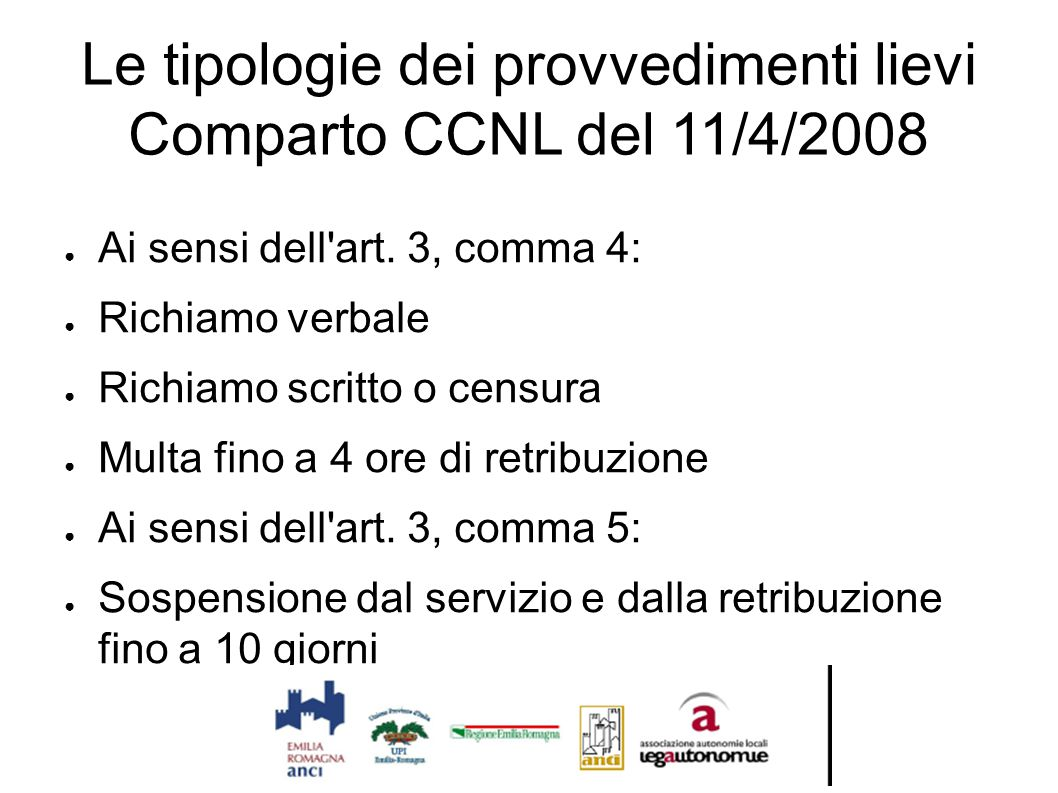 Le tipologie dei provvedimenti lievi Comparto CCNL del 11/4/2008 ● Ai sensi dell art.