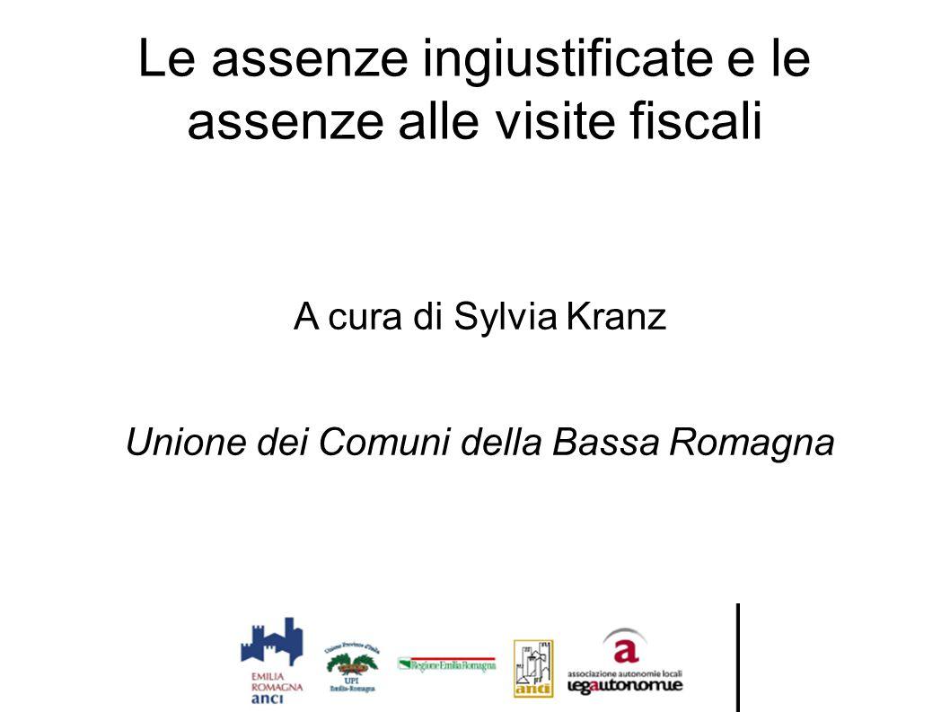 Le assenze ingiustificate e le assenze alle visite fiscali A cura di Sylvia Kranz Unione dei Comuni della Bassa Romagna