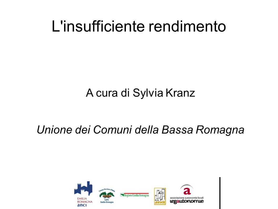 L'insufficiente rendimento A cura di Sylvia Kranz Unione dei Comuni della Bassa Romagna