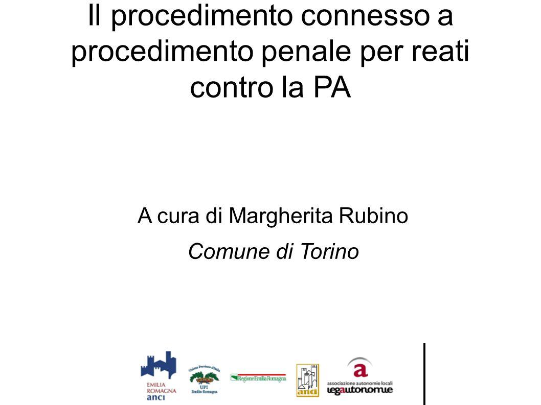 Il procedimento connesso a procedimento penale per reati contro la PA A cura di Margherita Rubino Comune di Torino
