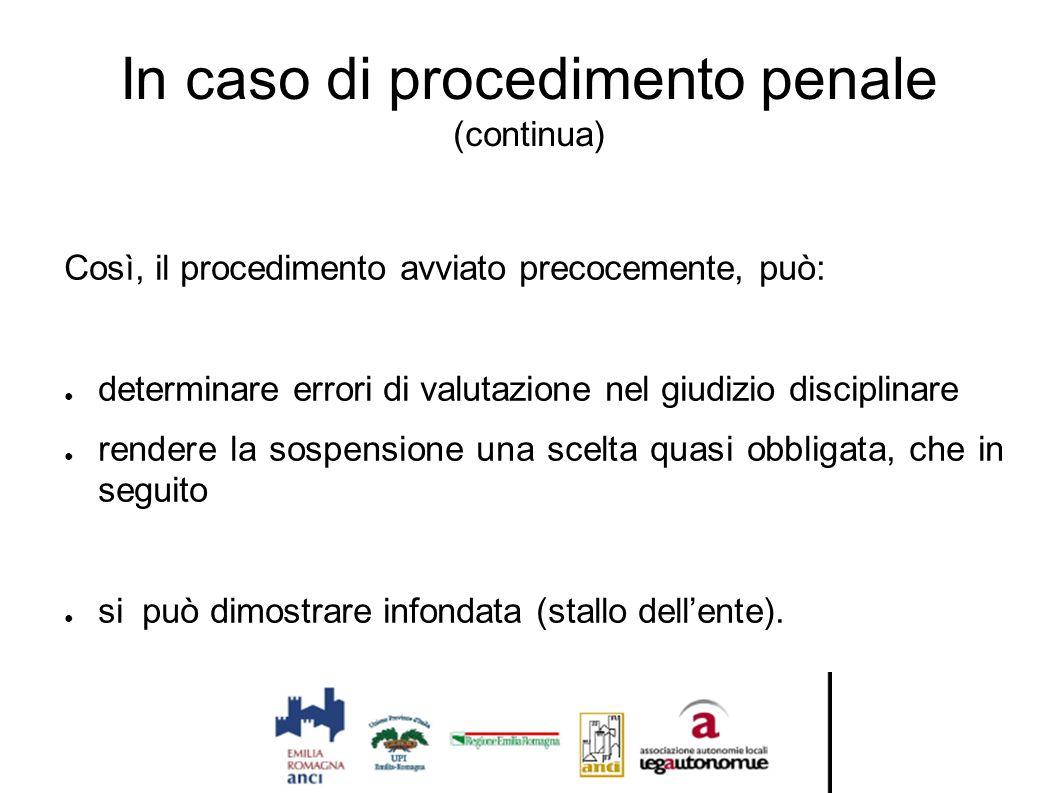 In caso di procedimento penale (continua) Così, il procedimento avviato precocemente, può: ● determinare errori di valutazione nel giudizio disciplina