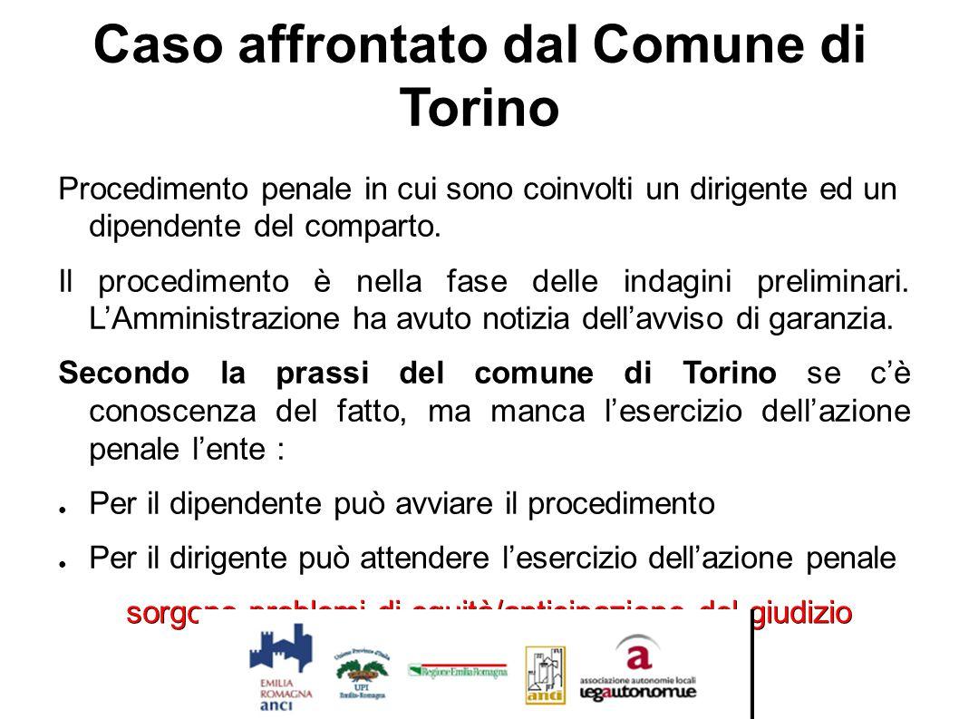 Caso affrontato dal Comune di Torino Procedimento penale in cui sono coinvolti un dirigente ed un dipendente del comparto. Il procedimento è nella fas