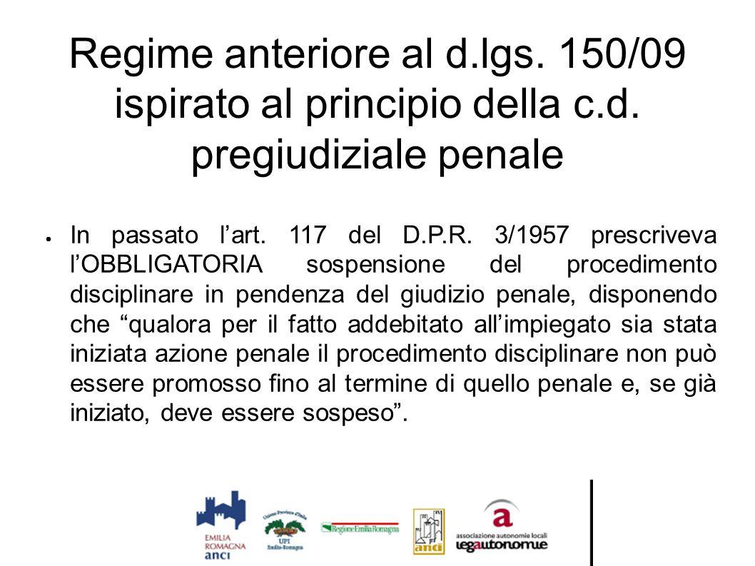 Regime anteriore al d.lgs. 150/09 ispirato al principio della c.d. pregiudiziale penale  In passato l'art. 117 del D.P.R. 3/1957 prescriveva l'OBBLIG