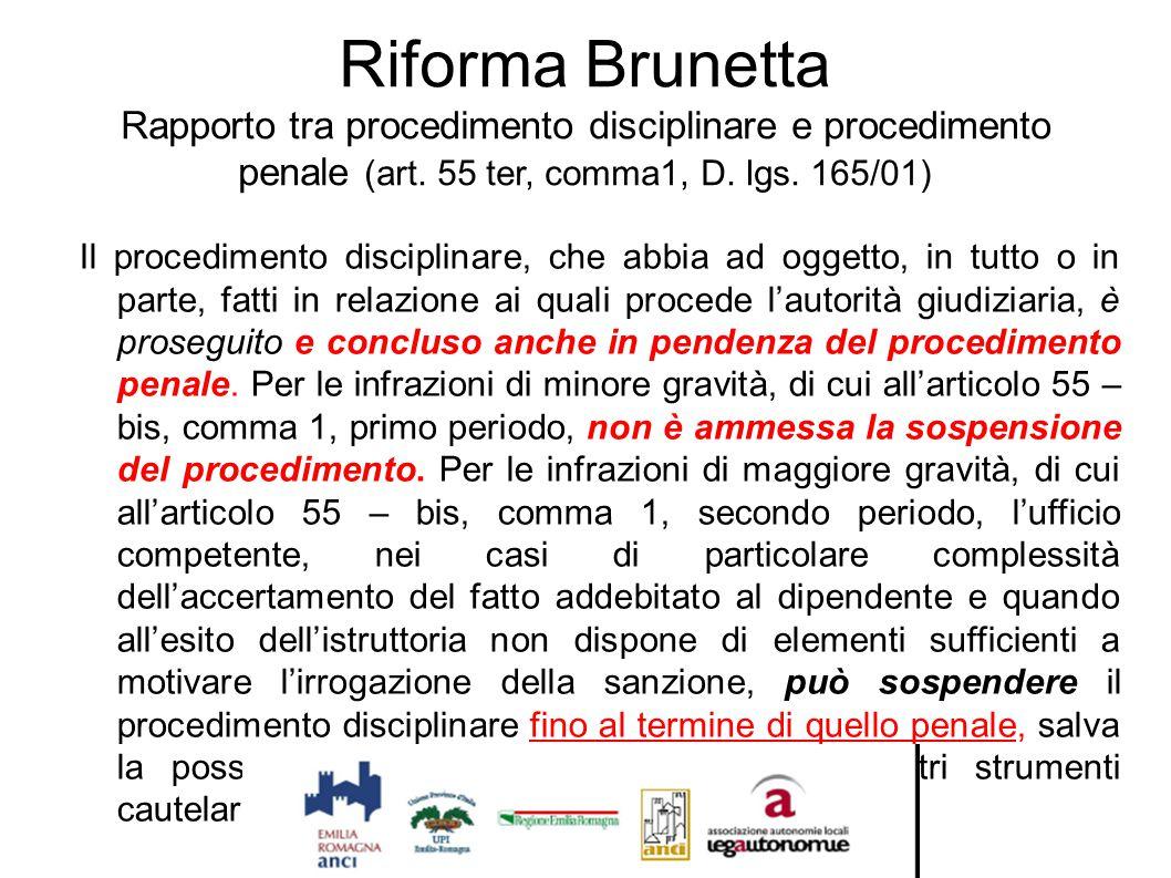 Riforma Brunetta Rapporto tra procedimento disciplinare e procedimento penale (art. 55 ter, comma1, D. lgs. 165/01) Il procedimento disciplinare, che