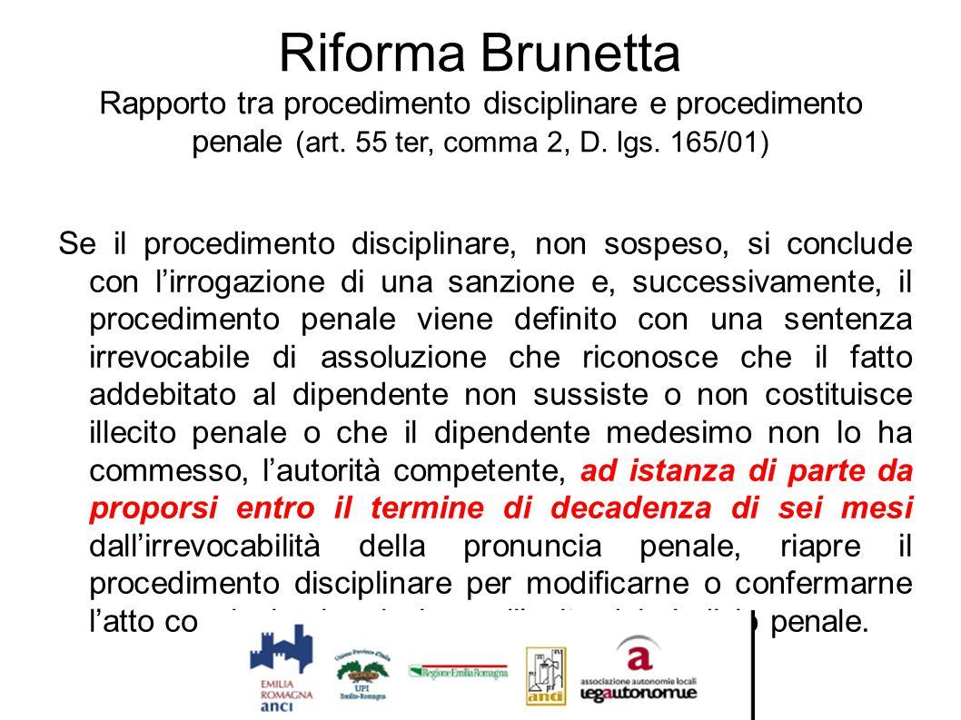 Riforma Brunetta Rapporto tra procedimento disciplinare e procedimento penale (art. 55 ter, comma 2, D. lgs. 165/01) Se il procedimento disciplinare,