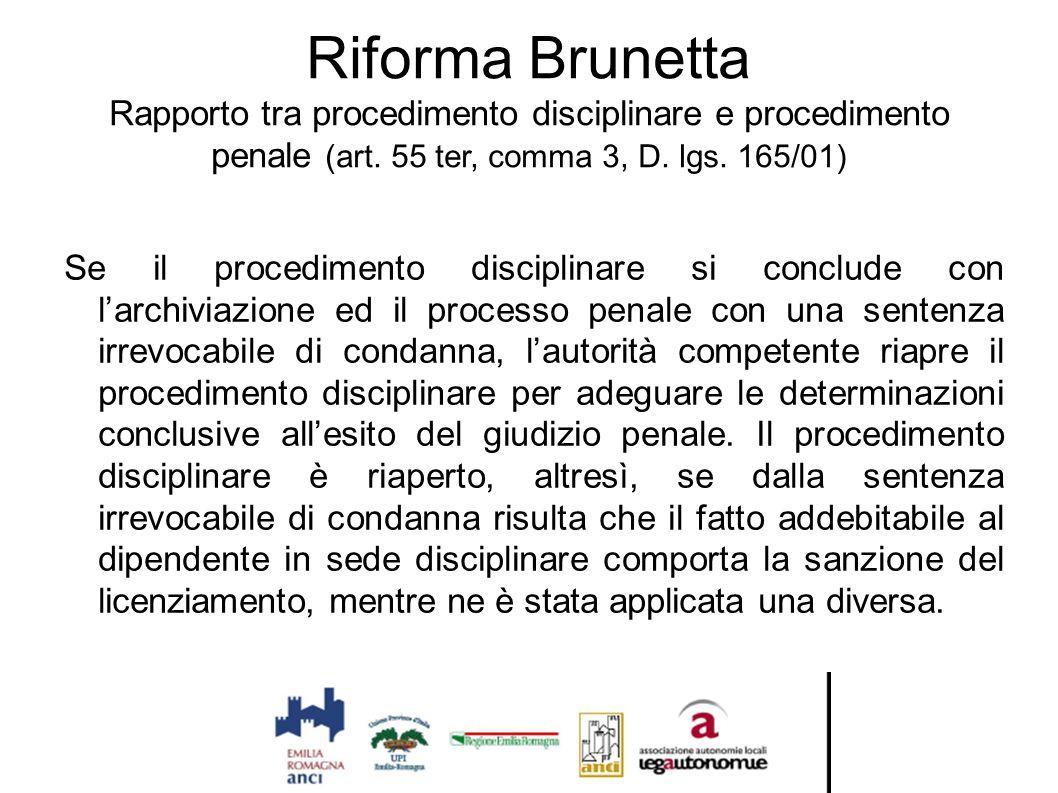 Riforma Brunetta Rapporto tra procedimento disciplinare e procedimento penale (art. 55 ter, comma 3, D. lgs. 165/01) Se il procedimento disciplinare s