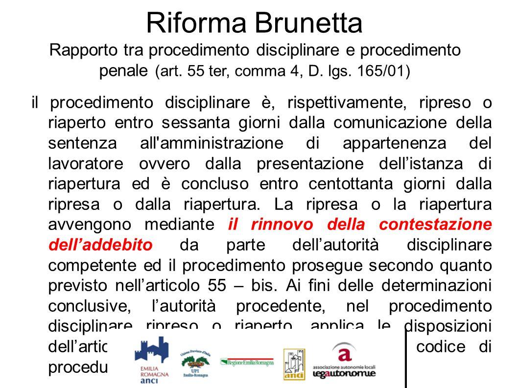 Riforma Brunetta Rapporto tra procedimento disciplinare e procedimento penale (art. 55 ter, comma 4, D. lgs. 165/01) il procedimento disciplinare è, r