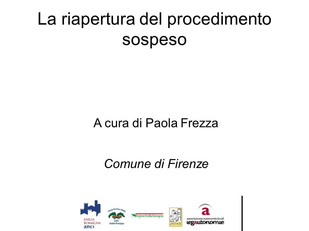 La riapertura del procedimento sospeso A cura di Paola Frezza Comune di Firenze