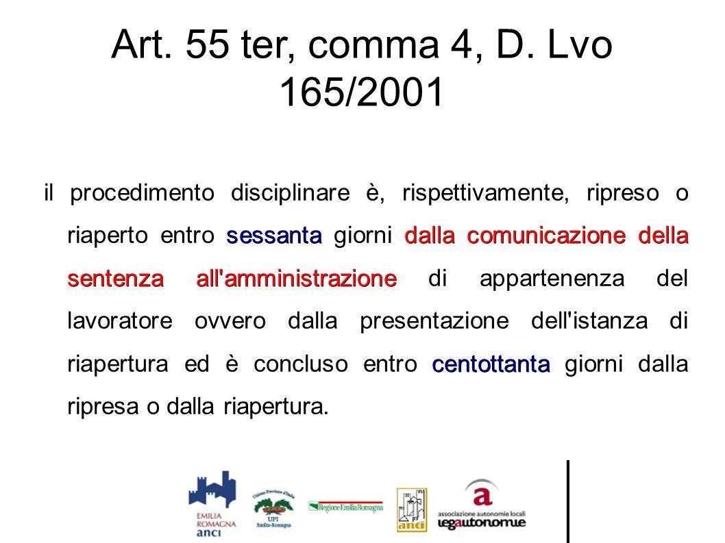 Art. 55 ter, comma 4, D. Lvo 165/2001 sessantadalla comunicazione della sentenza all'amministrazione centottanta il procedimento disciplinare è, rispe