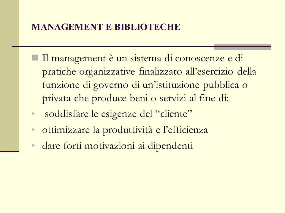 MANAGEMENT E BIBLIOTECHE Il management è un sistema di conoscenze e di pratiche organizzative finalizzato all'esercizio della funzione di governo di u