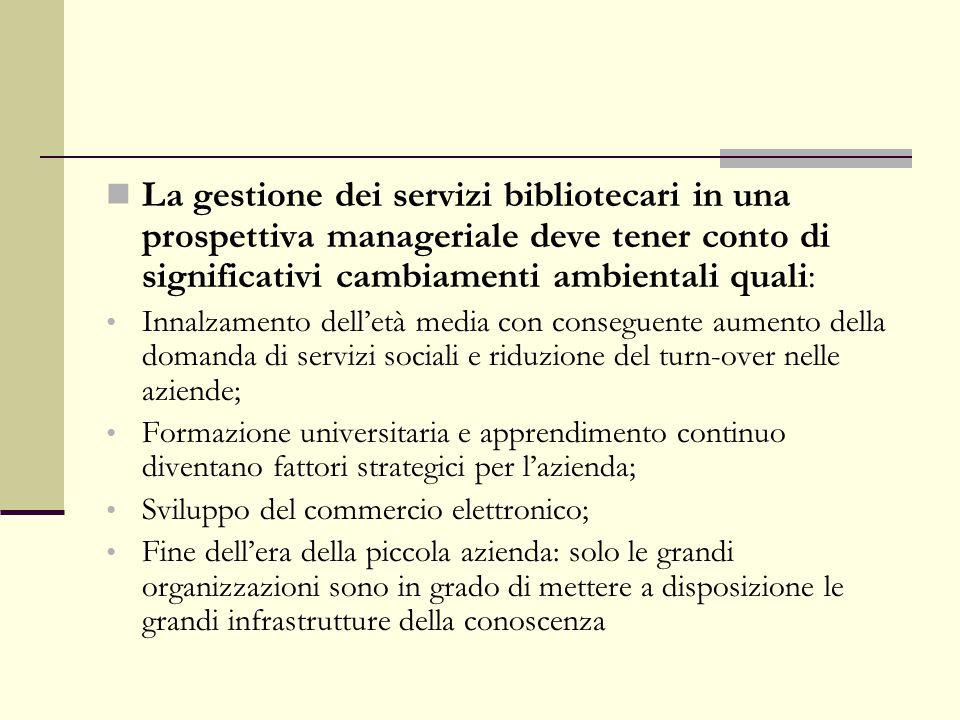 La gestione dei servizi bibliotecari in una prospettiva manageriale deve tener conto di significativi cambiamenti ambientali quali: Innalzamento dell'