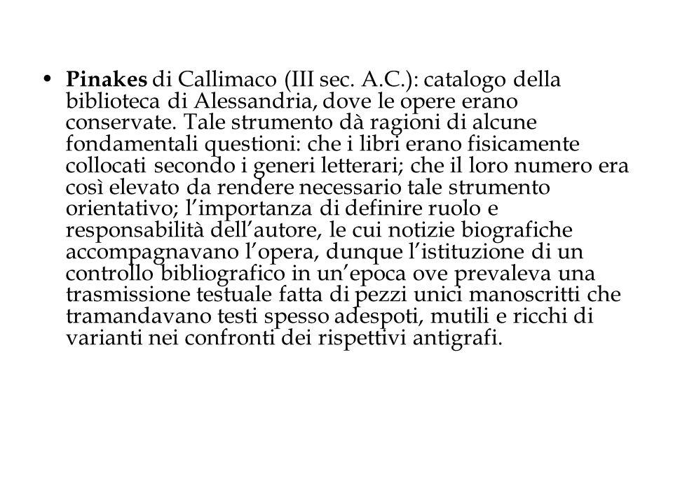 Pinakes di Callimaco (III sec. A.C.): catalogo della biblioteca di Alessandria, dove le opere erano conservate. Tale strumento dà ragioni di alcune fo