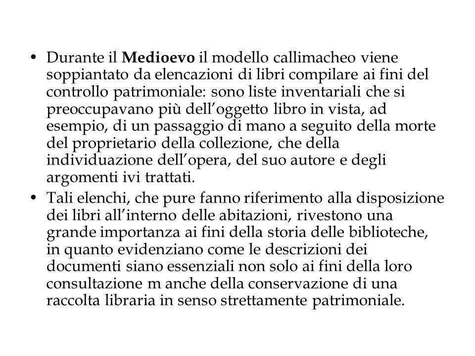 Durante il Medioevo il modello callimacheo viene soppiantato da elencazioni di libri compilare ai fini del controllo patrimoniale: sono liste inventar