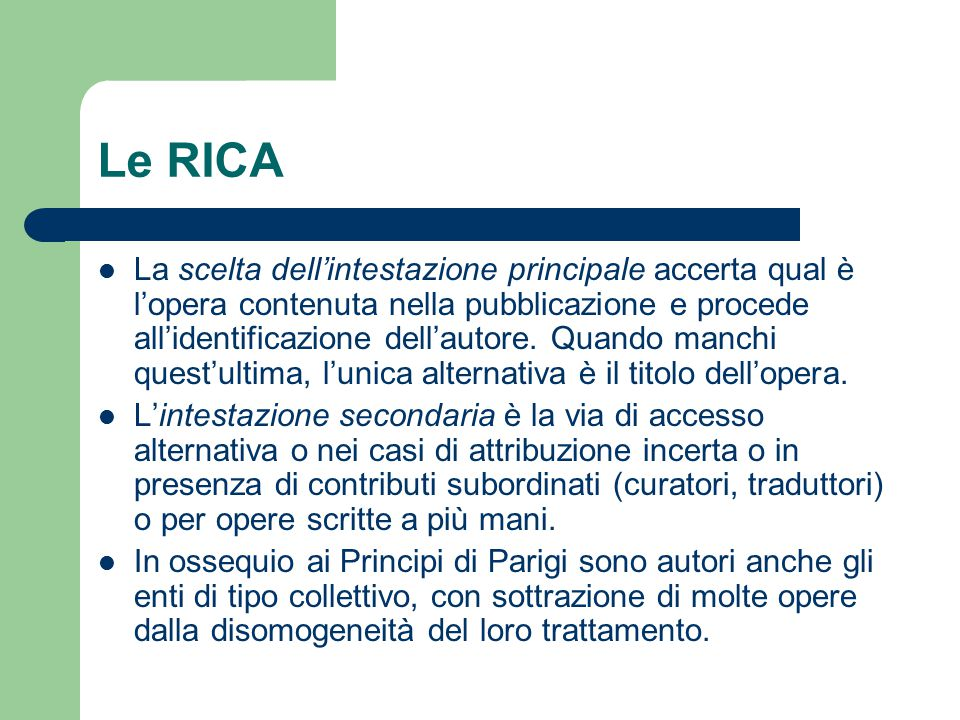 Le RICA La scelta dell'intestazione principale accerta qual è l'opera contenuta nella pubblicazione e procede all'identificazione dell'autore. Quando