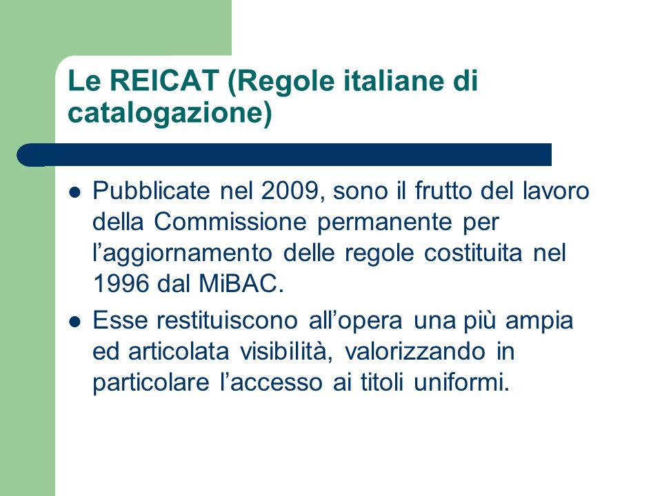 Le REICAT (Regole italiane di catalogazione) Pubblicate nel 2009, sono il frutto del lavoro della Commissione permanente per l'aggiornamento delle reg