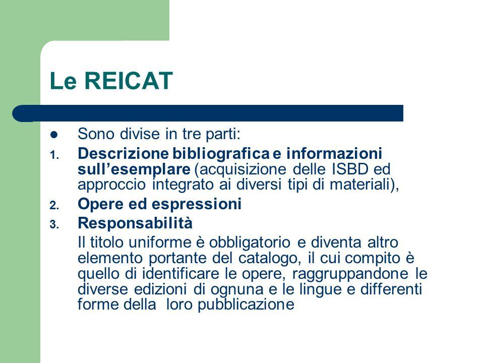 Le REICAT Sono divise in tre parti: 1. Descrizione bibliografica e informazioni sull'esemplare (acquisizione delle ISBD ed approccio integrato ai dive