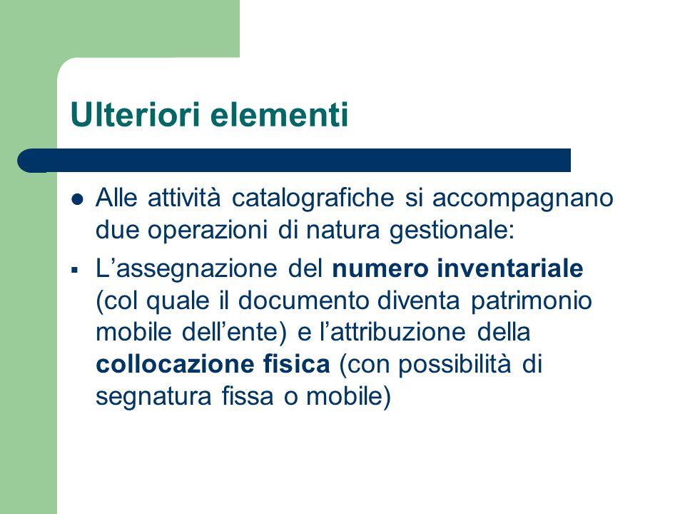Ulteriori elementi Alle attività catalografiche si accompagnano due operazioni di natura gestionale:  L'assegnazione del numero inventariale (col qua