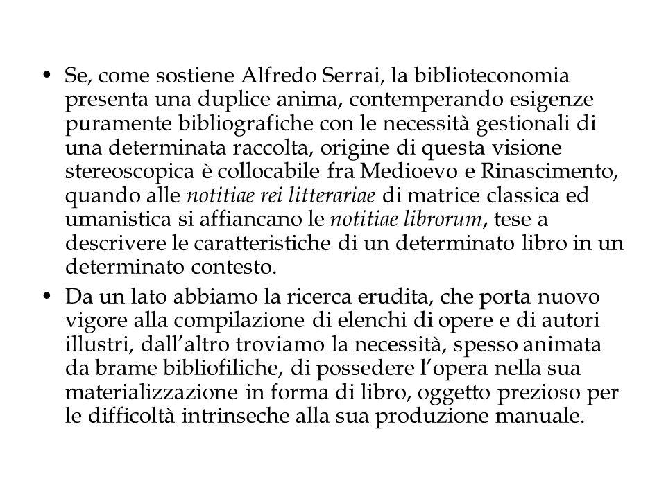 Se, come sostiene Alfredo Serrai, la biblioteconomia presenta una duplice anima, contemperando esigenze puramente bibliografiche con le necessità gest