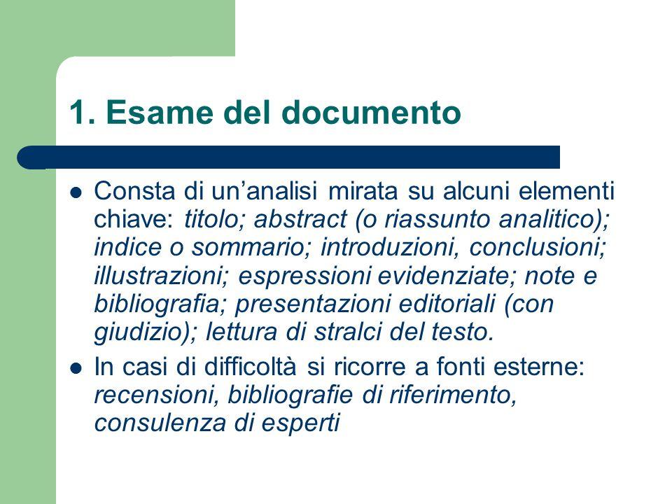 1. Esame del documento Consta di un'analisi mirata su alcuni elementi chiave: titolo; abstract (o riassunto analitico); indice o sommario; introduzion