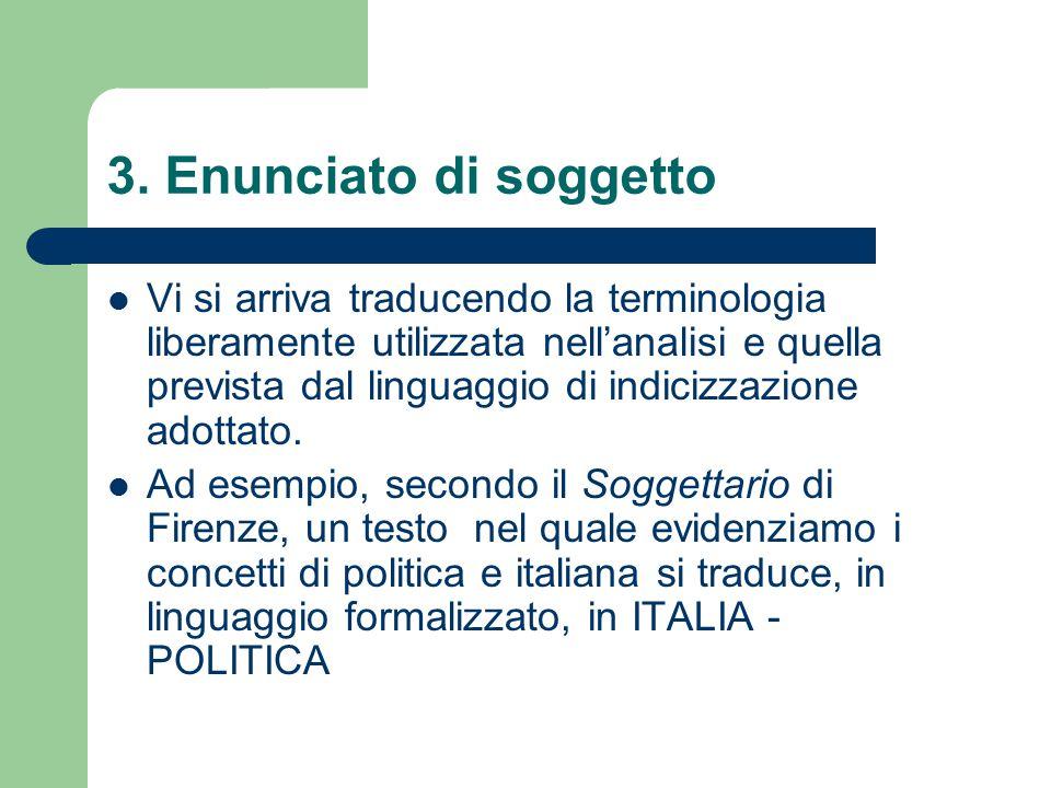 3. Enunciato di soggetto Vi si arriva traducendo la terminologia liberamente utilizzata nell'analisi e quella prevista dal linguaggio di indicizzazion