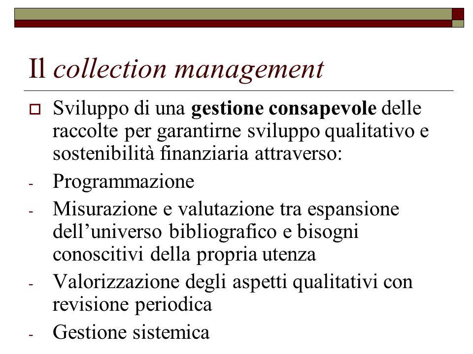 Il collection management  Sviluppo di una gestione consapevole delle raccolte per garantirne sviluppo qualitativo e sostenibilità finanziaria attrave