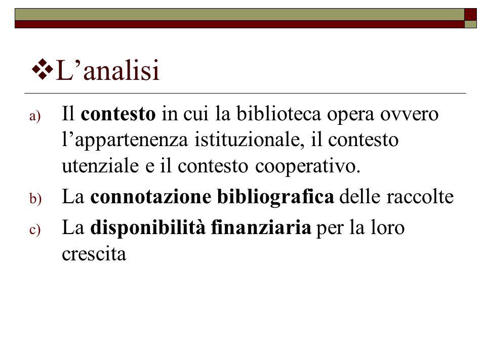  L'analisi a) Il contesto in cui la biblioteca opera ovvero l'appartenenza istituzionale, il contesto utenziale e il contesto cooperativo. b) La conn