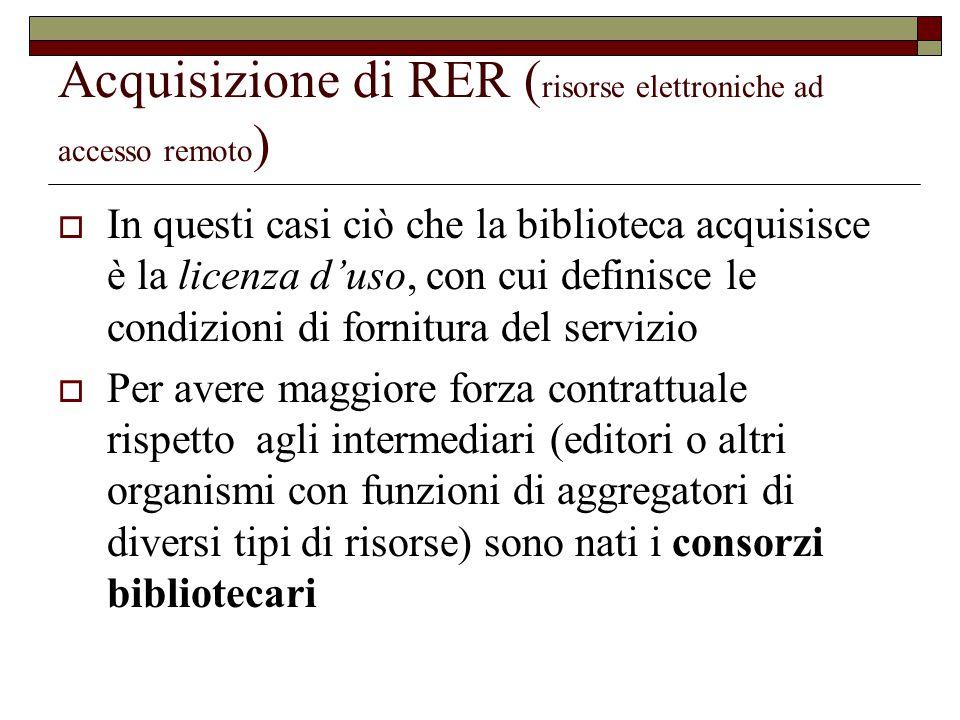 Acquisizione di RER ( risorse elettroniche ad accesso remoto )  In questi casi ciò che la biblioteca acquisisce è la licenza d'uso, con cui definisce