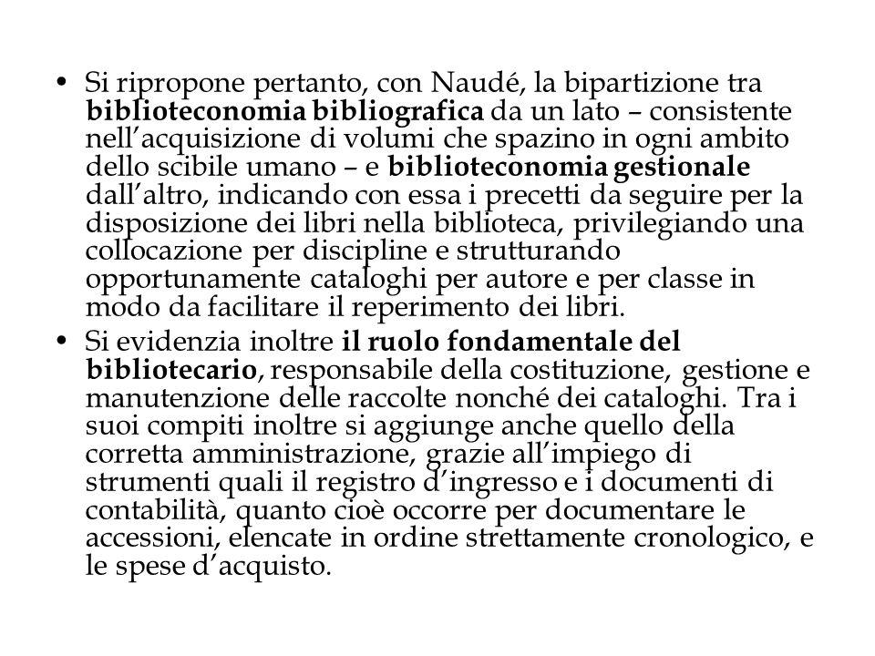 Si ripropone pertanto, con Naudé, la bipartizione tra biblioteconomia bibliografica da un lato – consistente nell'acquisizione di volumi che spazino i